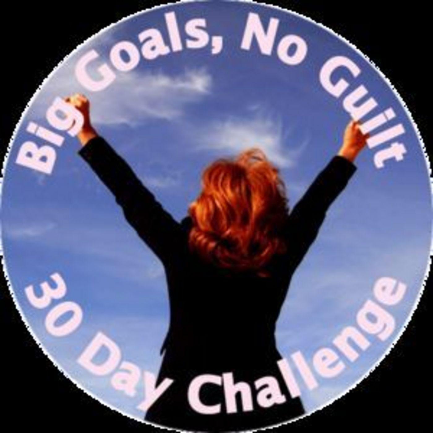 Big Goals No Guilt 30 Day Challenge